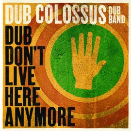 Dub Colossus - Dub Don't live here anymore